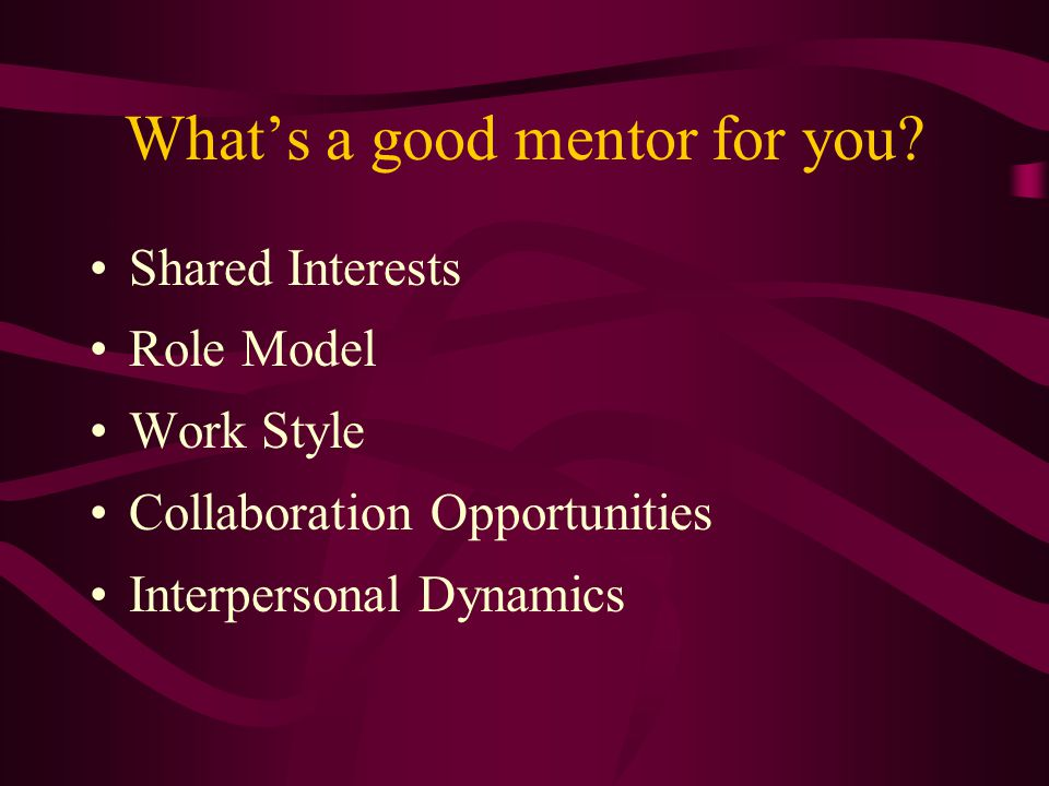 What's a good mentor for you.