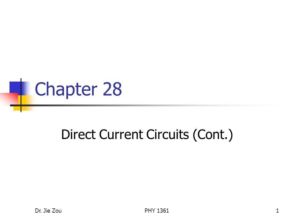 Dr. Jie ZouPHY Chapter 28 Direct Current Circuits (Cont.)