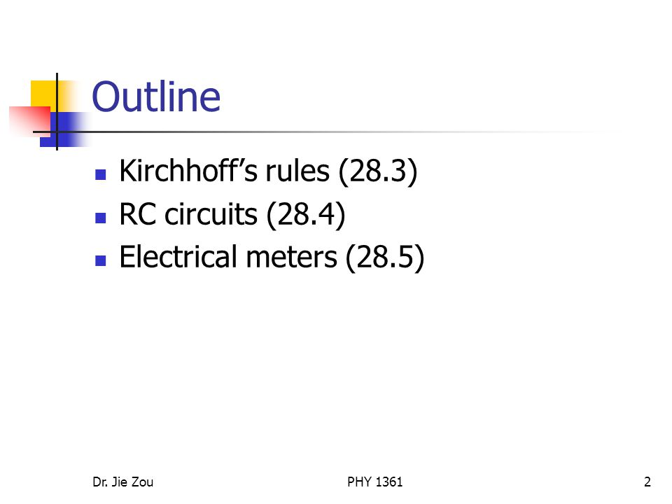 Dr. Jie ZouPHY Outline Kirchhoff's rules (28.3) RC circuits (28.4) Electrical meters (28.5)