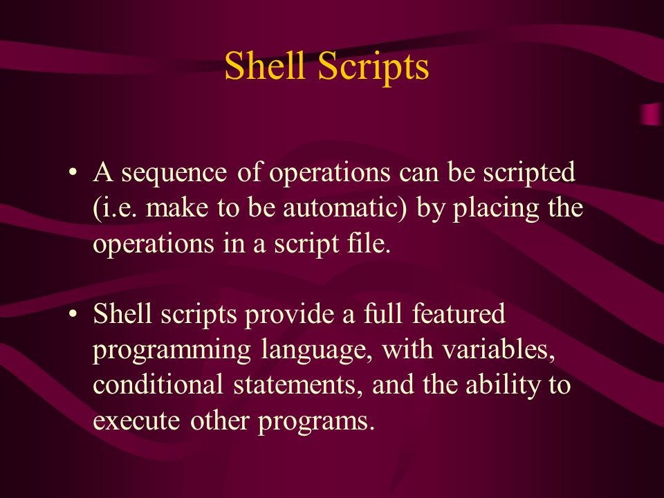 Shell Scripts A sequence of operations can be scripted (i.e.
