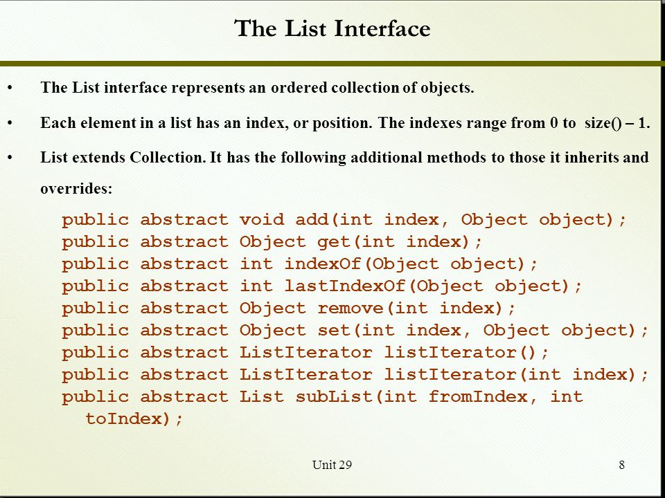 Unit 298 The List Interface The List interface represents an ordered collection of objects.
