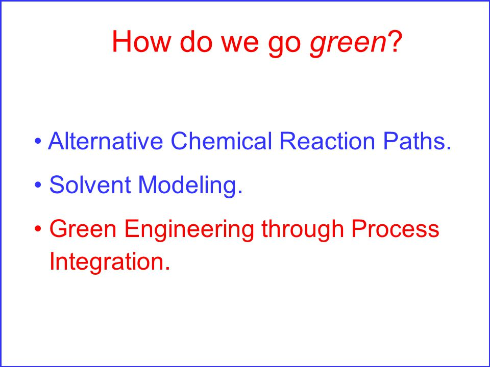 How do we go green. Alternative Chemical Reaction Paths.