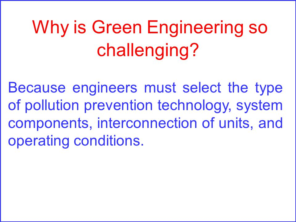 Why is Green Engineering so challenging.