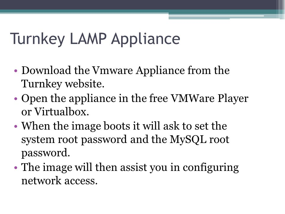 Turnkey LAMP Appliance Download the Vmware Appliance from the Turnkey website.