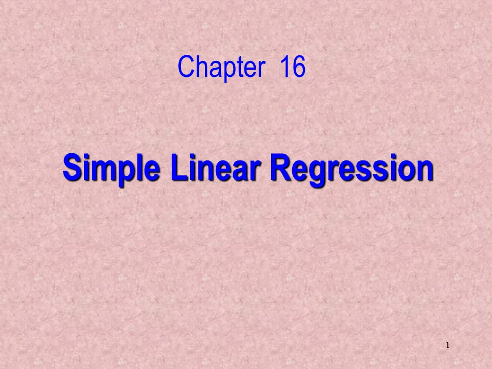 1 Simple Linear Regression Chapter 16