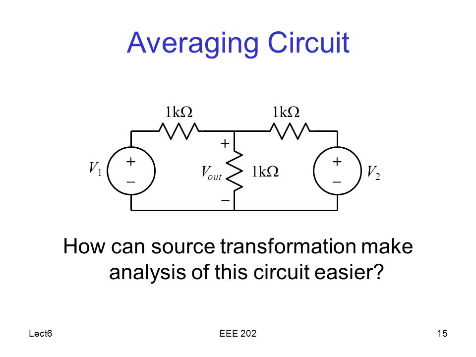 Lect6EEE Averaging Circuit How can source transformation make analysis of this circuit easier.