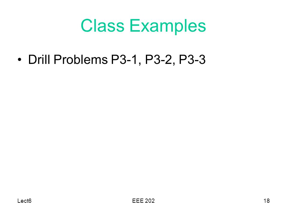 Lect6EEE Class Examples Drill Problems P3-1, P3-2, P3-3