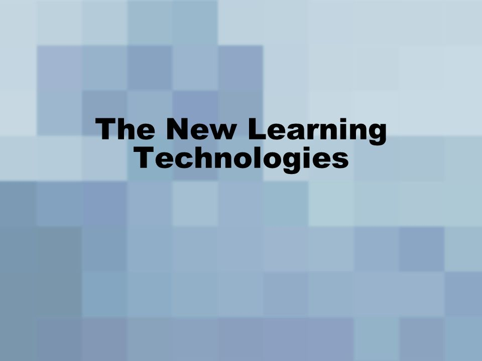 The New Learning Technologies