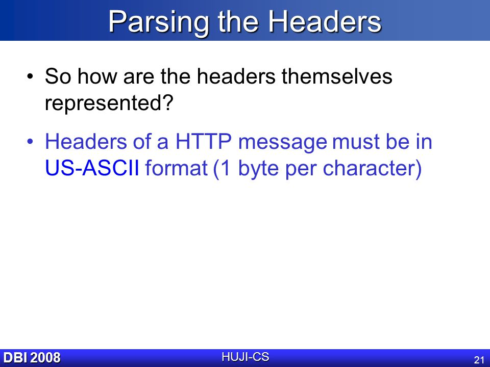 DBI 2008 HUJI-CS 21 Parsing the Headers So how are the headers themselves represented.