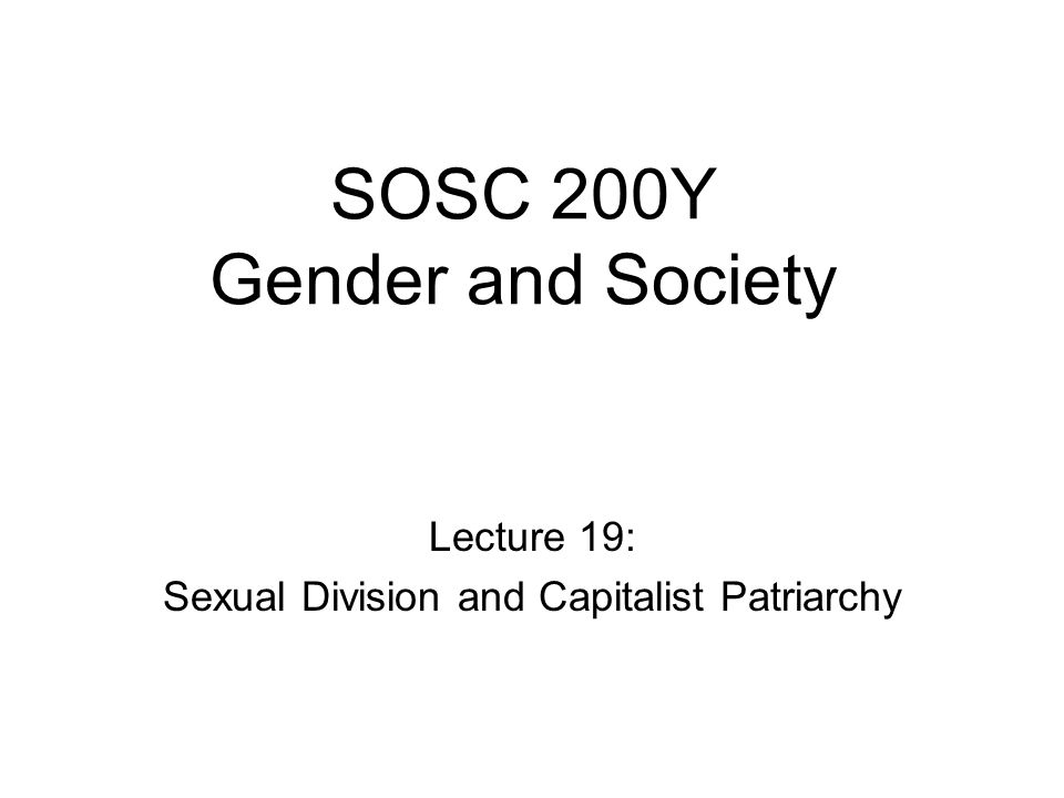 SOSC 200Y Gender and Society Lecture 19: Sexual Division and Capitalist Patriarchy
