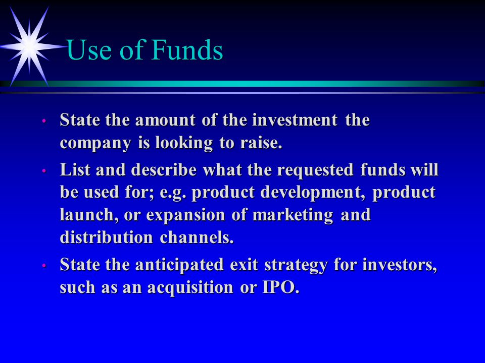 Use of Funds State the amount of the investment the company is looking to raise.