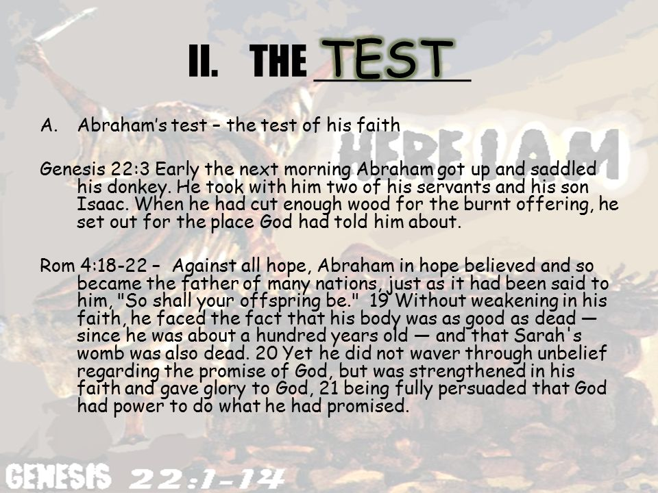 II.THE _______ A.Abraham's test – the test of his faith Genesis 22:3 Early the next morning Abraham got up and saddled his donkey.