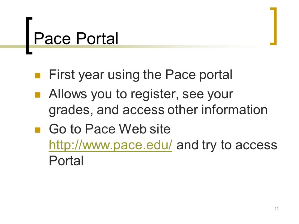 11 Pace Portal First year using the Pace portal Allows you to register, see your grades, and access other information Go to Pace Web site   and try to access Portal
