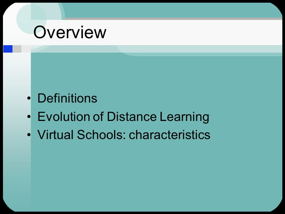 Overview Definitions Evolution of Distance Learning Virtual Schools: characteristics