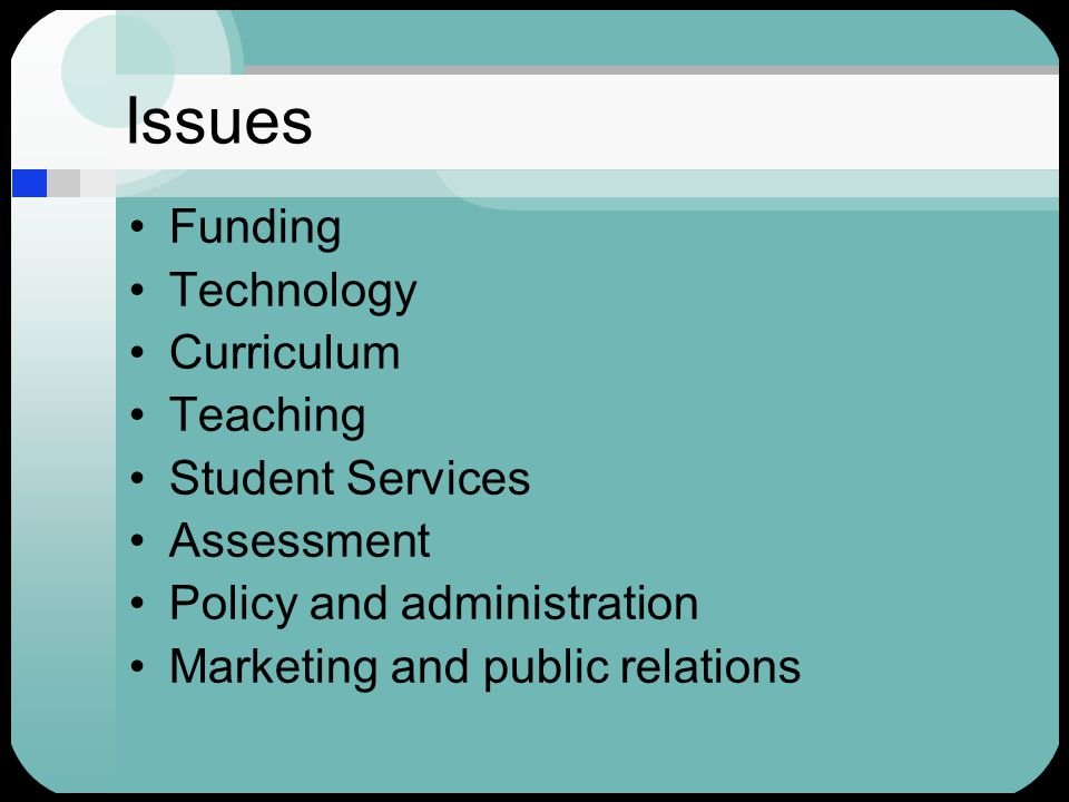 Issues Funding Technology Curriculum Teaching Student Services Assessment Policy and administration Marketing and public relations