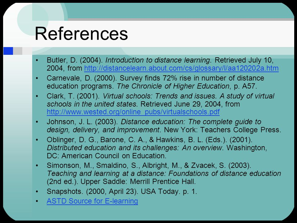 References Butler, D. (2004). Introduction to distance learning.