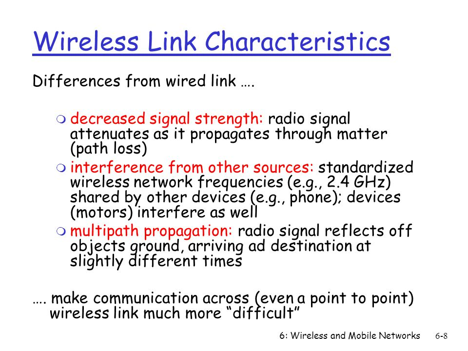 6: Wireless and Mobile Networks6-8 Wireless Link Characteristics Differences from wired link ….