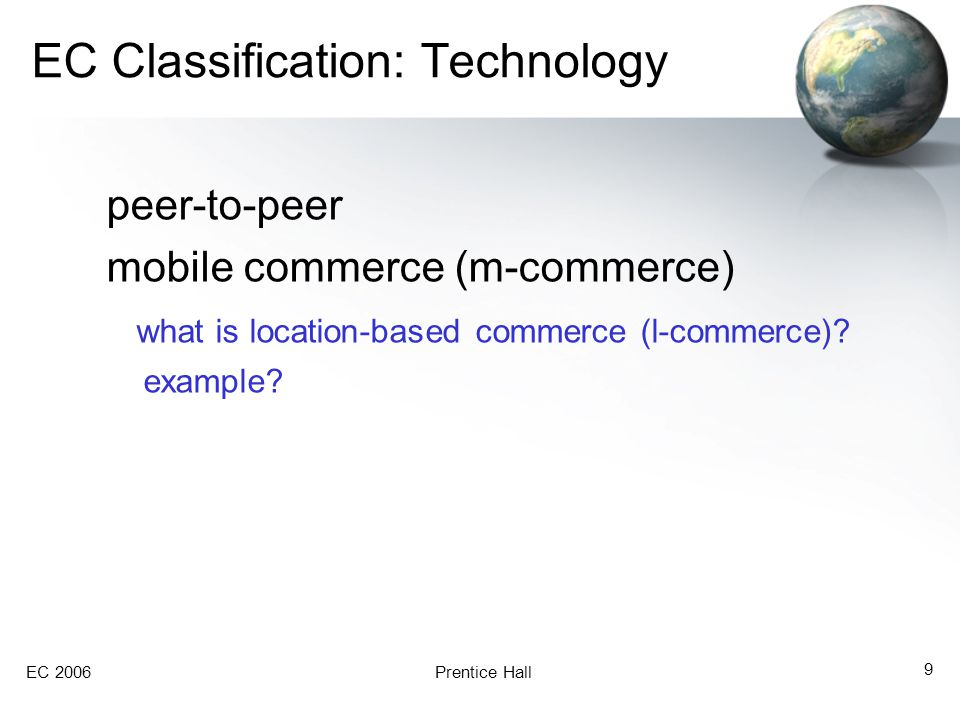 EC 2006Prentice Hall 9 EC Classification: Technology peer-to-peer mobile commerce (m-commerce) what is location-based commerce (l-commerce).