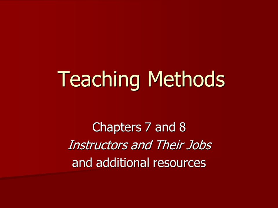 Teaching Methods Chapters 7 and 8 Instructors and Their Jobs and additional resources