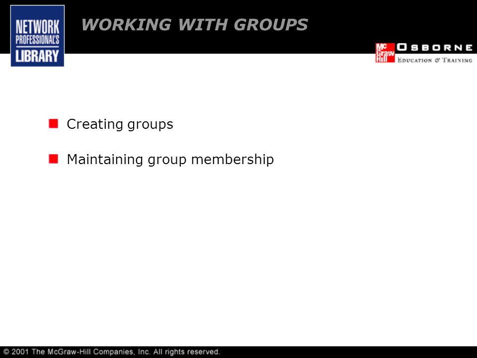 WORKING WITH GROUPS Creating groups Maintaining group membership