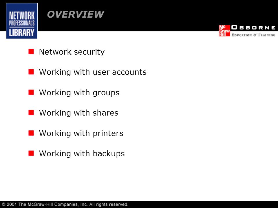 Network security Working with user accounts Working with groups Working with shares Working with printers Working with backups OVERVIEW
