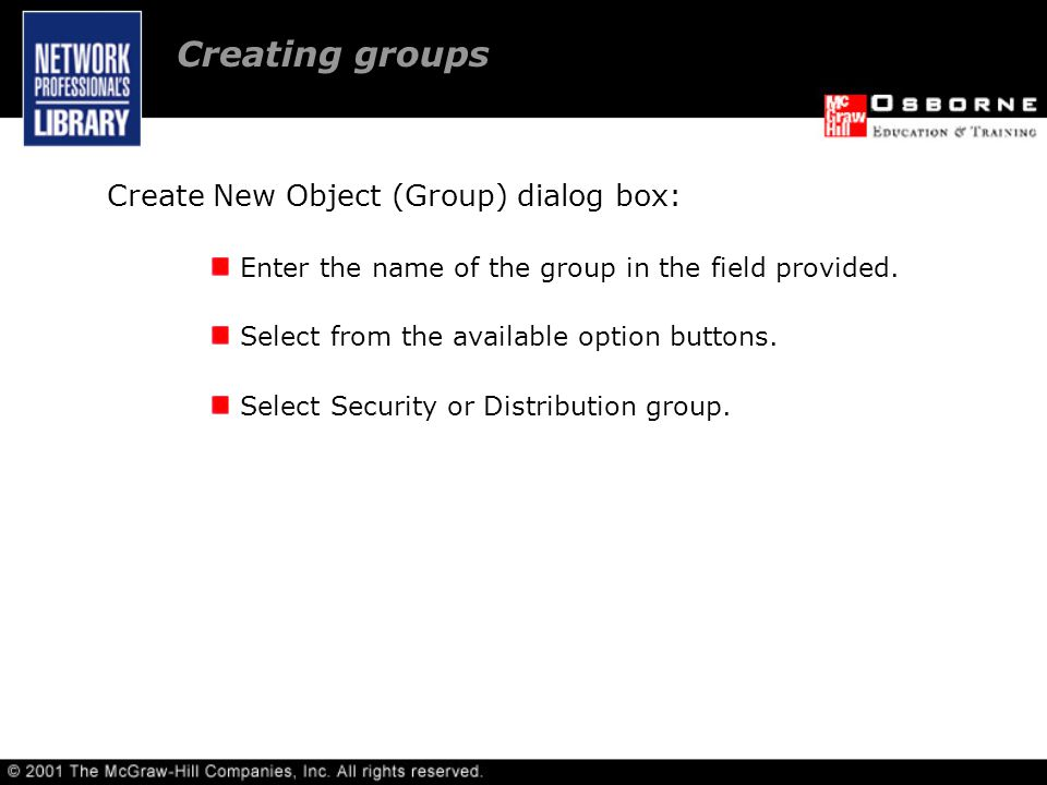 Creating groups Create New Object (Group) dialog box: Enter the name of the group in the field provided.