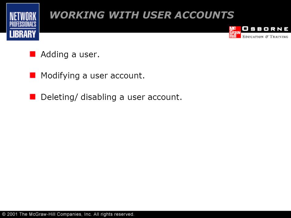 Adding a user. Modifying a user account. Deleting/ disabling a user account.