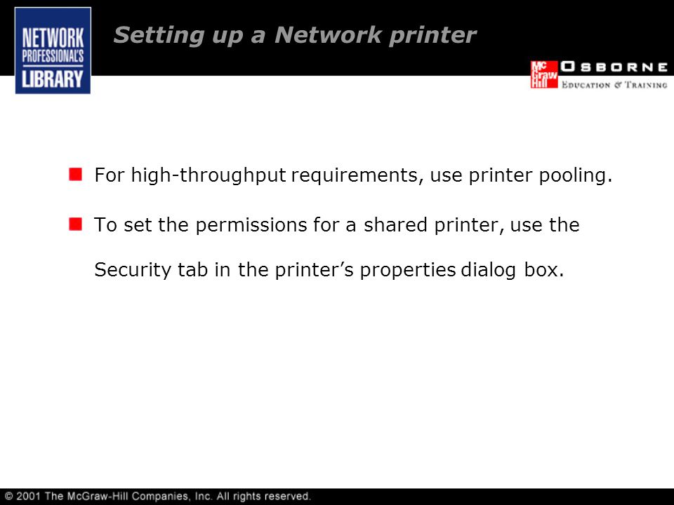 Setting up a Network printer For high-throughput requirements, use printer pooling.