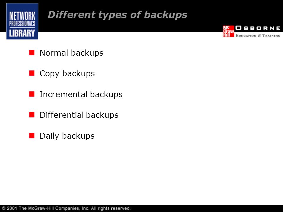 Different types of backups Normal backups Copy backups Incremental backups Differential backups Daily backups