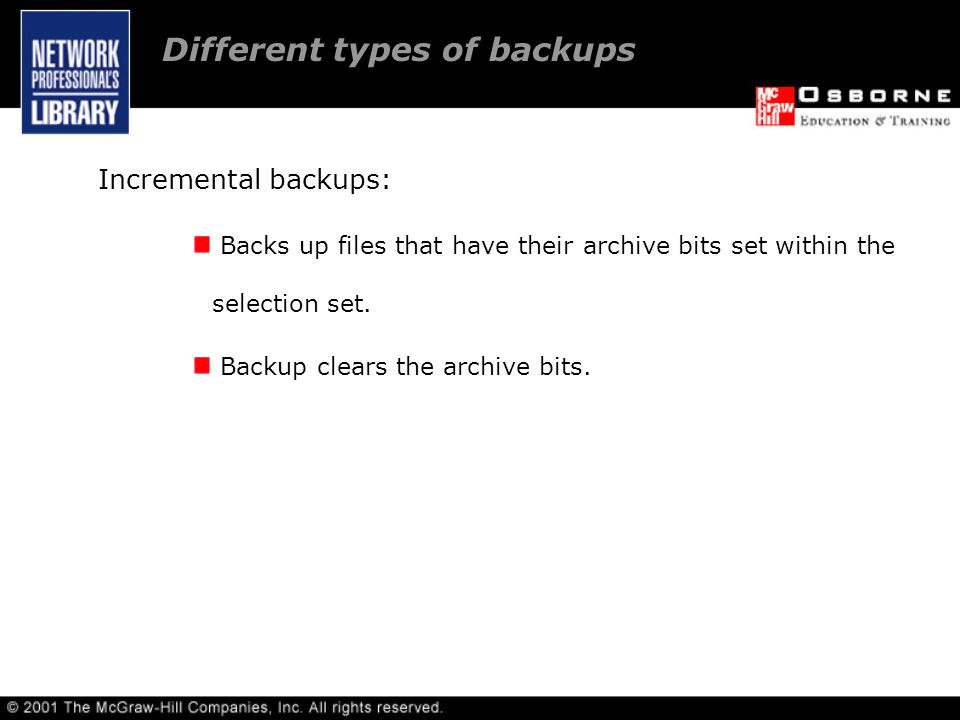 Different types of backups Incremental backups: Backs up files that have their archive bits set within the selection set.