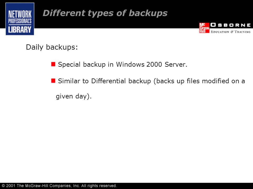 Different types of backups Daily backups: Special backup in Windows 2000 Server.