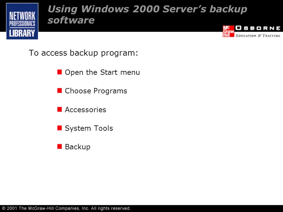 Using Windows 2000 Server's backup software To access backup program: Open the Start menu Choose Programs Accessories System Tools Backup