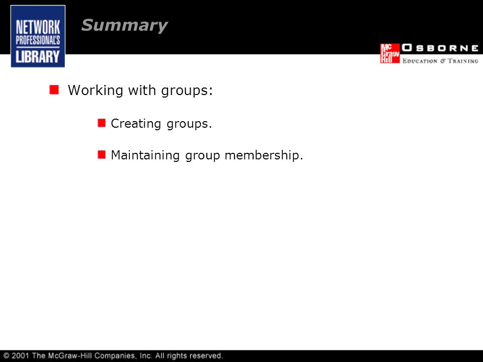 Summary Working with groups: Creating groups. Maintaining group membership.