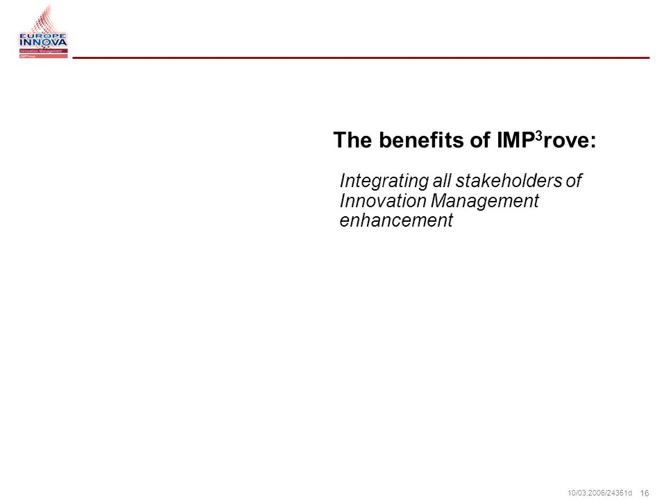 16 10/ /24351d The benefits of IMP 3 rove: Integrating all stakeholders of Innovation Management enhancement