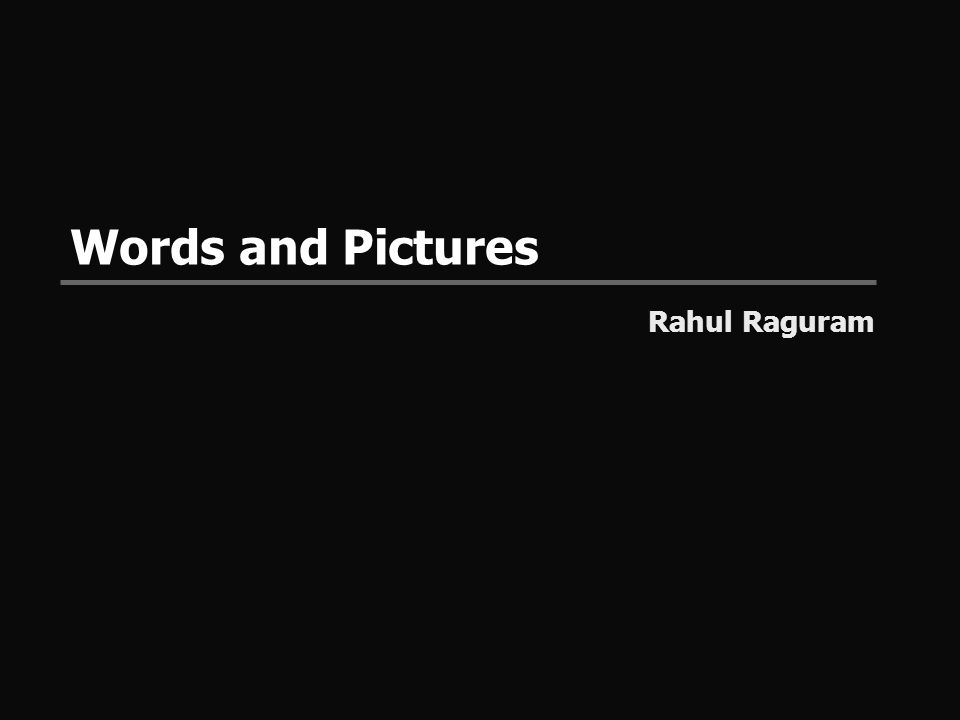 Words and Pictures Rahul Raguram