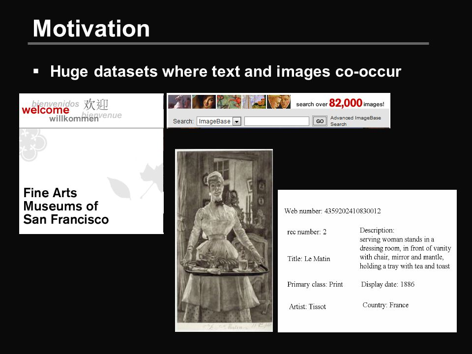 Motivation  Huge datasets where text and images co-occur