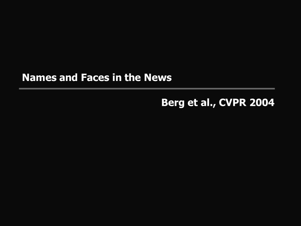 Names and Faces in the News Berg et al., CVPR 2004
