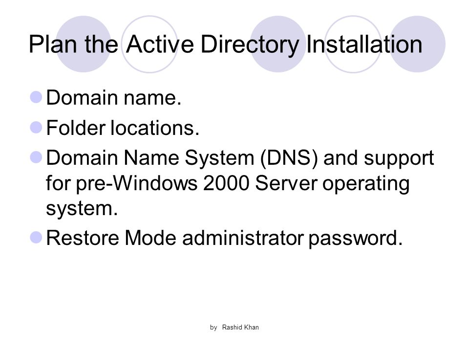 by Rashid Khan Plan the Active Directory Installation Domain name.