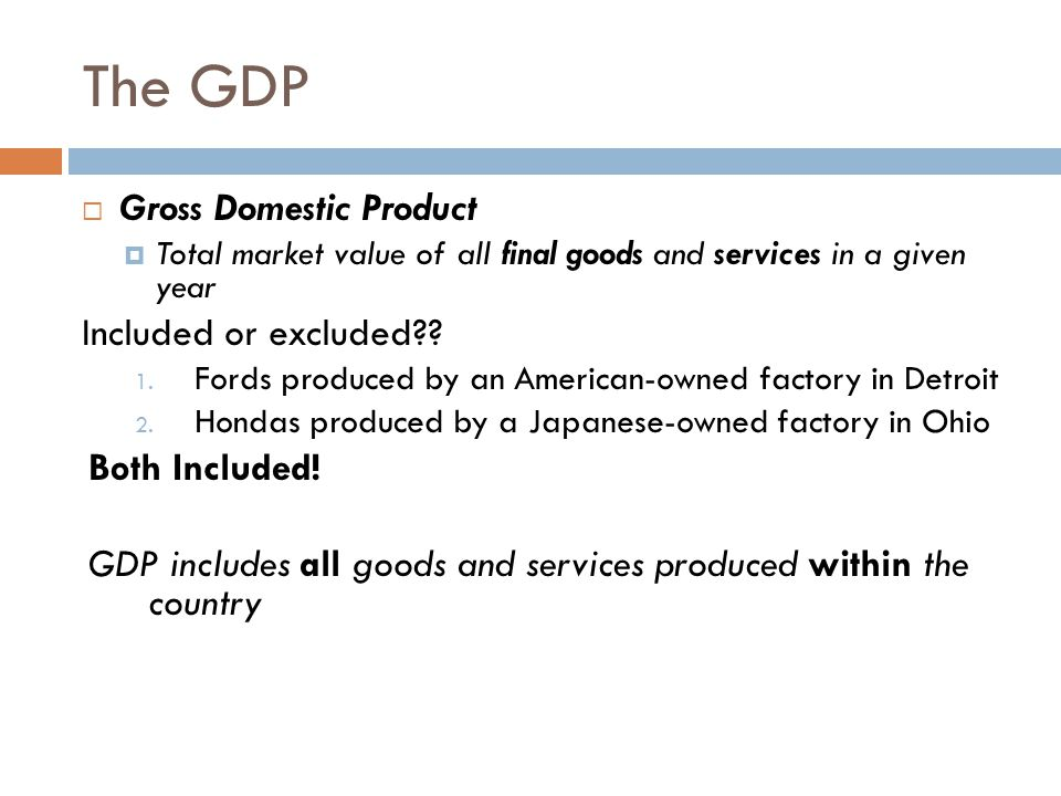 The GDP  Gross Domestic Product  Total market value of all final goods and services in a given year Included or excluded .