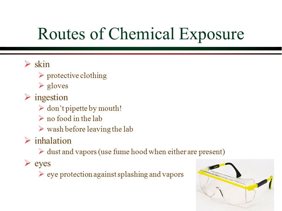 Routes of Chemical Exposure  skin  protective clothing  gloves  ingestion  don't pipette by mouth.