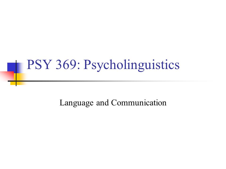 PSY 369: Psycholinguistics Language and Communication