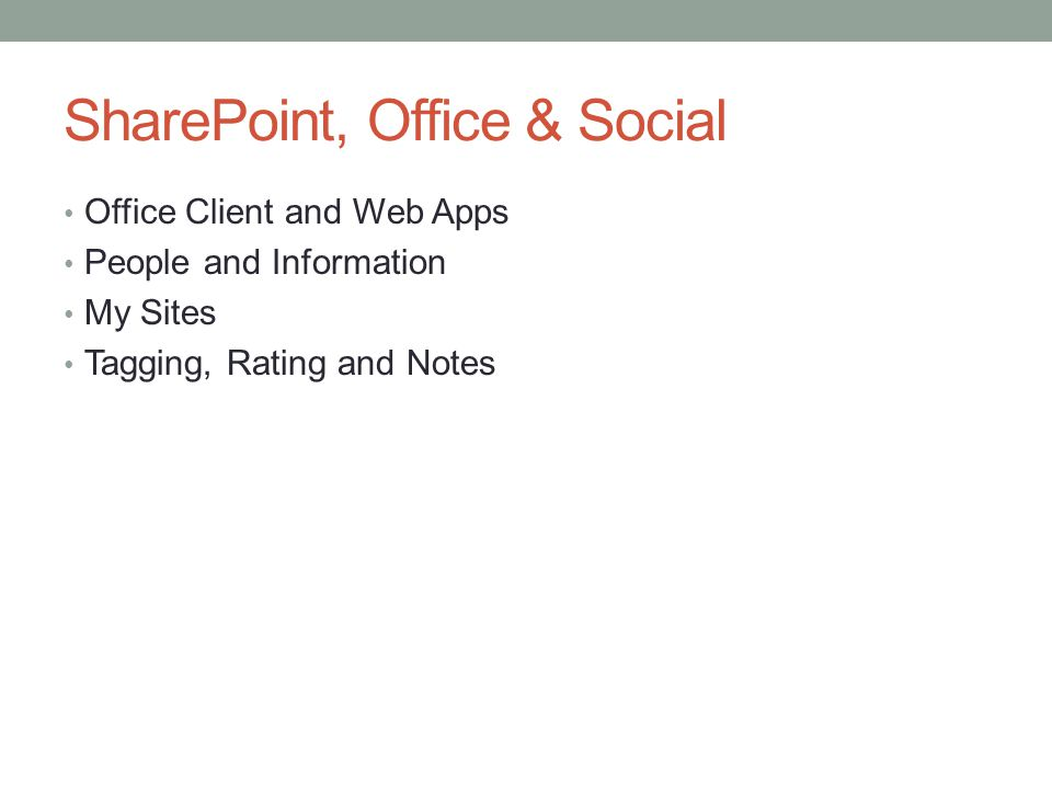 SharePoint, Office & Social Office Client and Web Apps People and Information My Sites Tagging, Rating and Notes