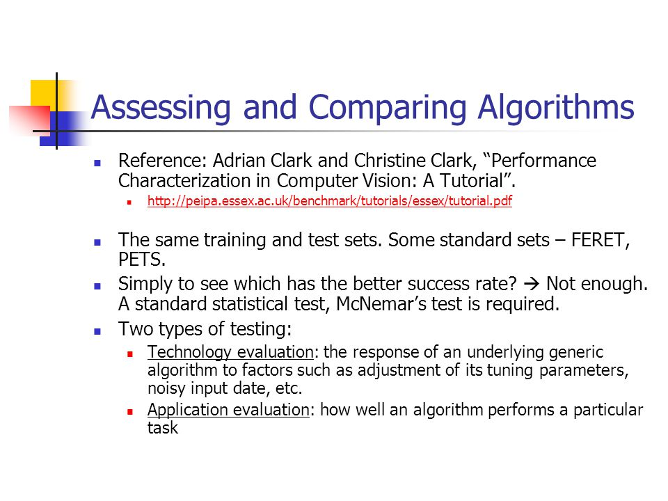Assessing and Comparing Algorithms Reference: Adrian Clark and Christine Clark, Performance Characterization in Computer Vision: A Tutorial .