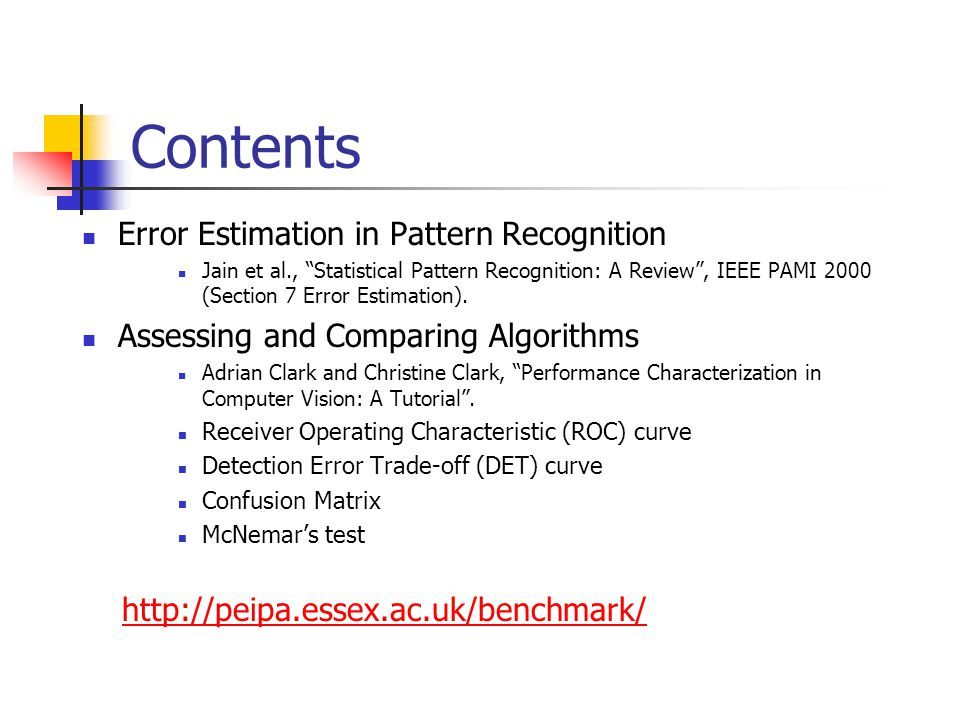 Contents Error Estimation in Pattern Recognition Jain et al., Statistical Pattern Recognition: A Review , IEEE PAMI 2000 (Section 7 Error Estimation).