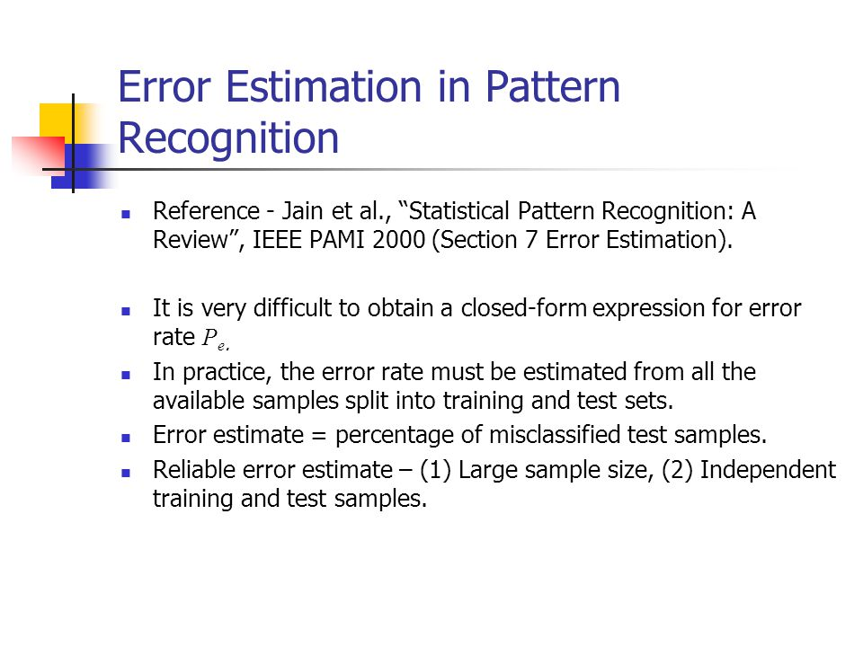 Error Estimation in Pattern Recognition Reference - Jain et al., Statistical Pattern Recognition: A Review , IEEE PAMI 2000 (Section 7 Error Estimation).