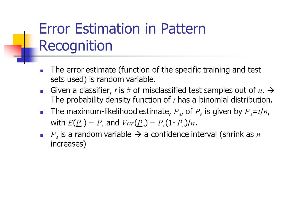 Error Estimation in Pattern Recognition The error estimate (function of the specific training and test sets used) is random variable.