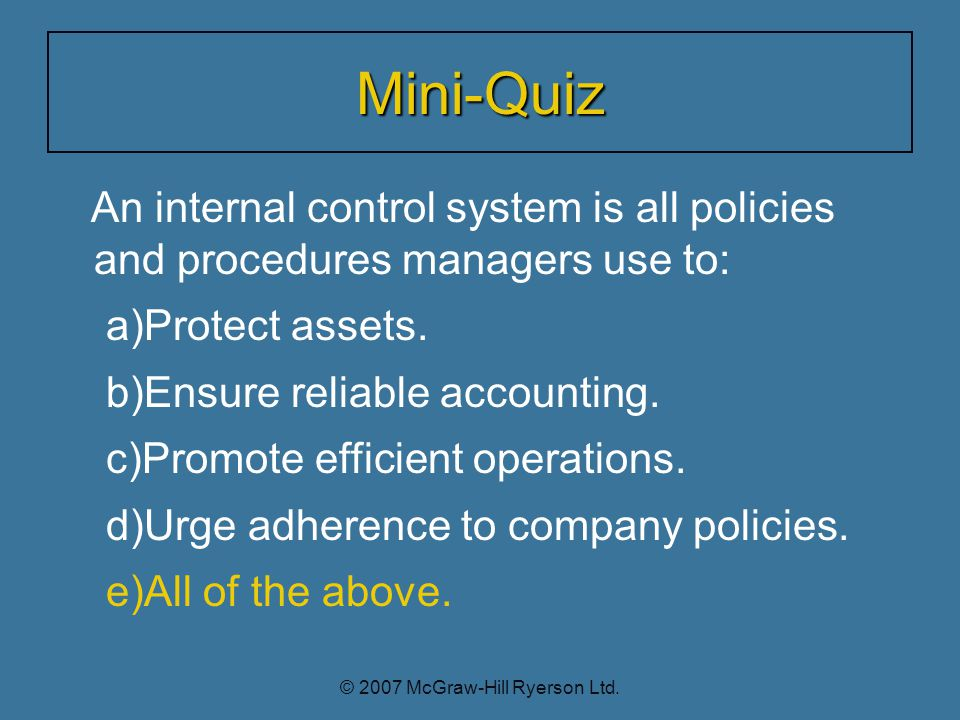 Mini-Quiz An internal control system is all policies and procedures managers use to: a)Protect assets.