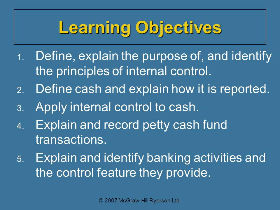 1. Define, explain the purpose of, and identify the principles of internal control.