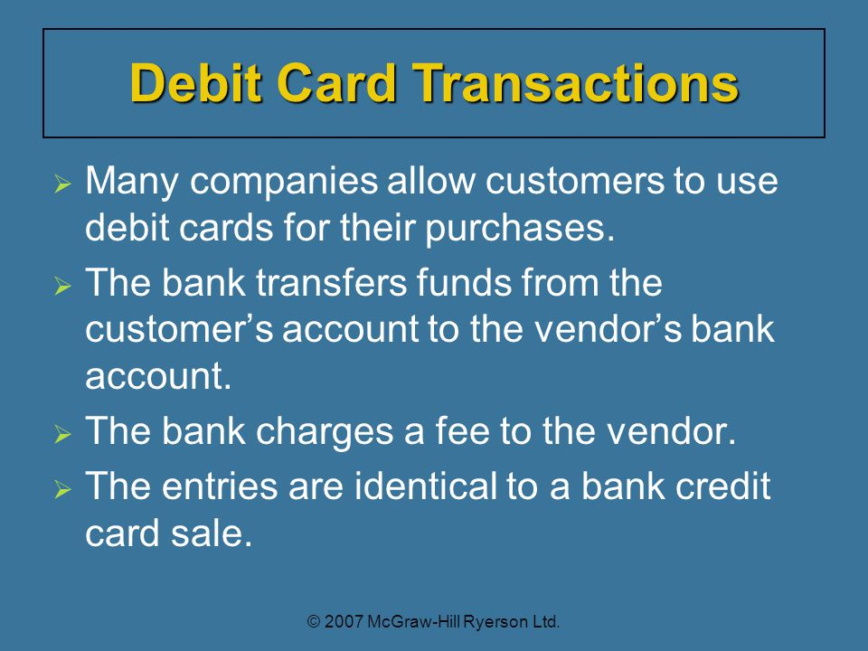  Many companies allow customers to use debit cards for their purchases.