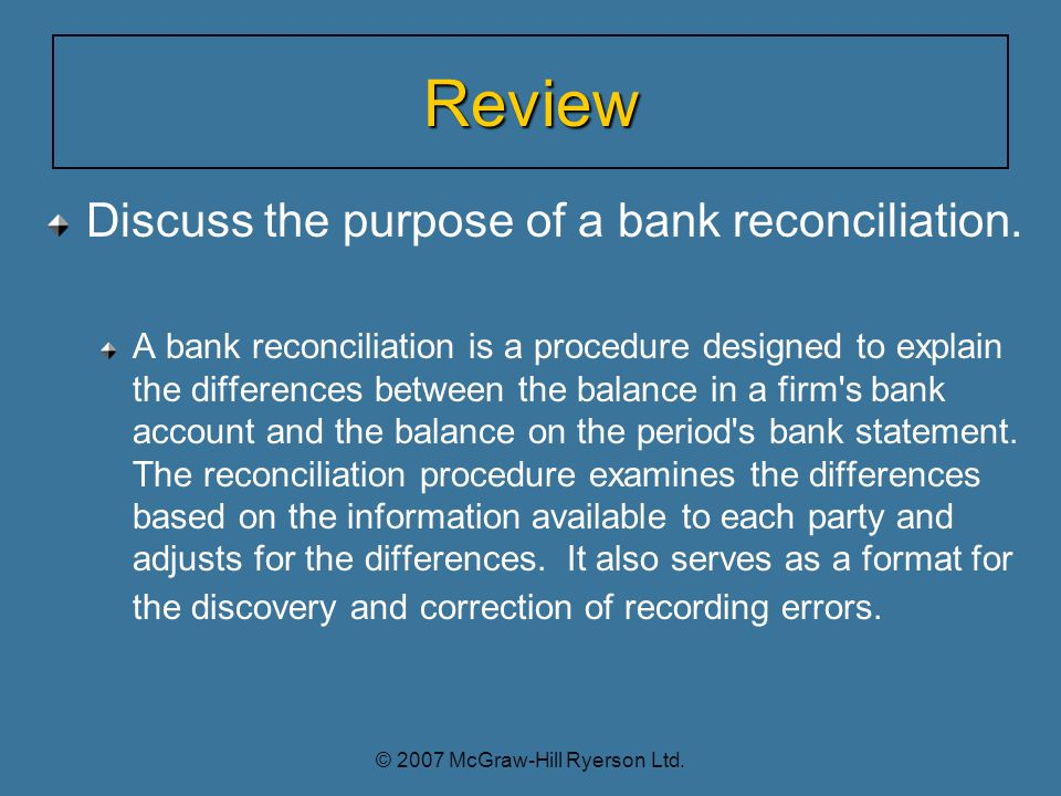 Review Discuss the purpose of a bank reconciliation.